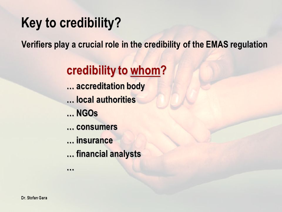 Dr. Stefan Gara Key to credibility? credibility to whom? … accreditation body … local authorities … NGOs … consumers … insurance … financial analysts