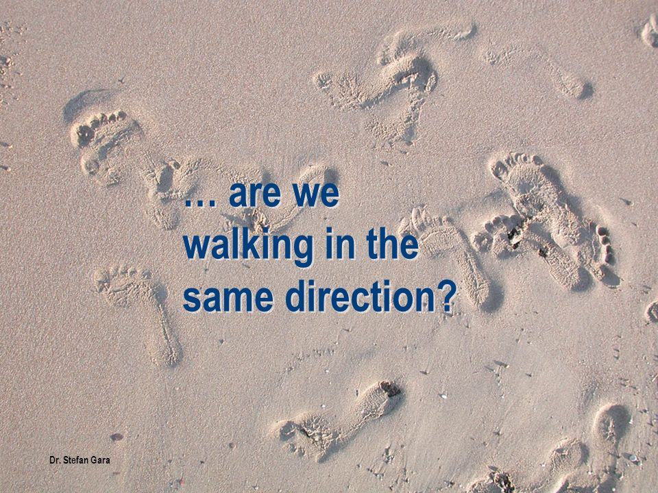 … are we walking in the same direction? Dr. Stefan Gara