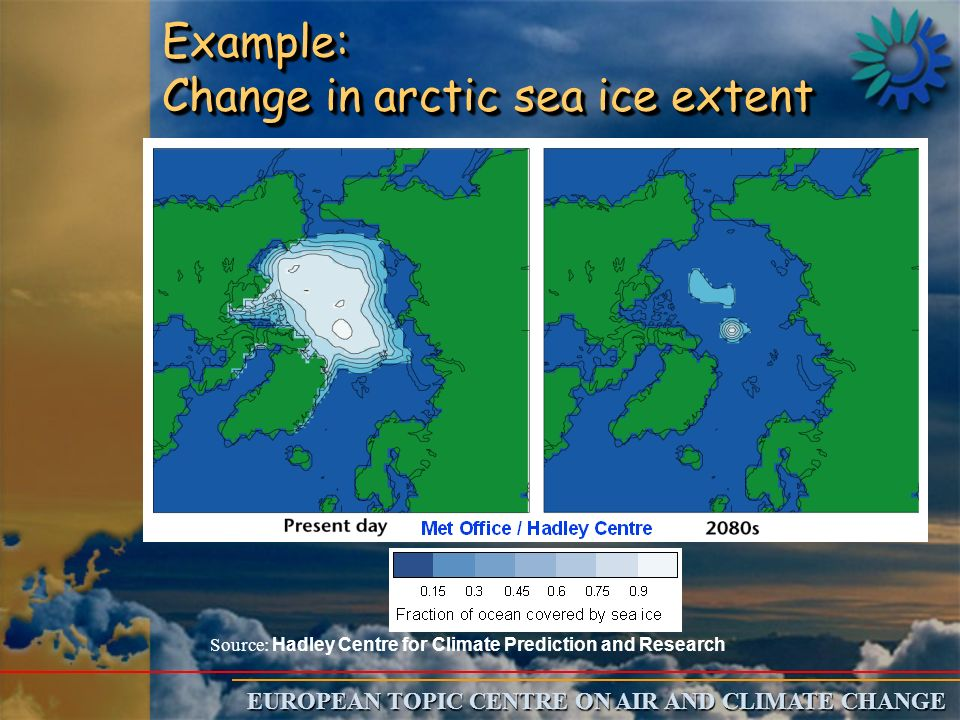 EUROPEAN TOPIC CENTRE ON AIR AND CLIMATE CHANGE Example: Change in arctic sea ice extent Source: Hadley Centre for Climate Prediction and Research