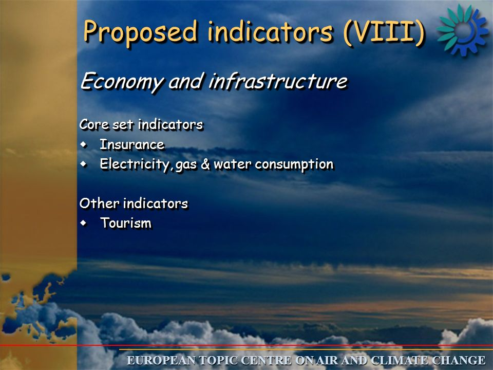 Proposed indicators (VIII) Proposed indicators (VIII) Economy and infrastructure Core set indicators wInsurance wElectricity, gas & water consumption Other indicators wTourism Economy and infrastructure Core set indicators wInsurance wElectricity, gas & water consumption Other indicators wTourism