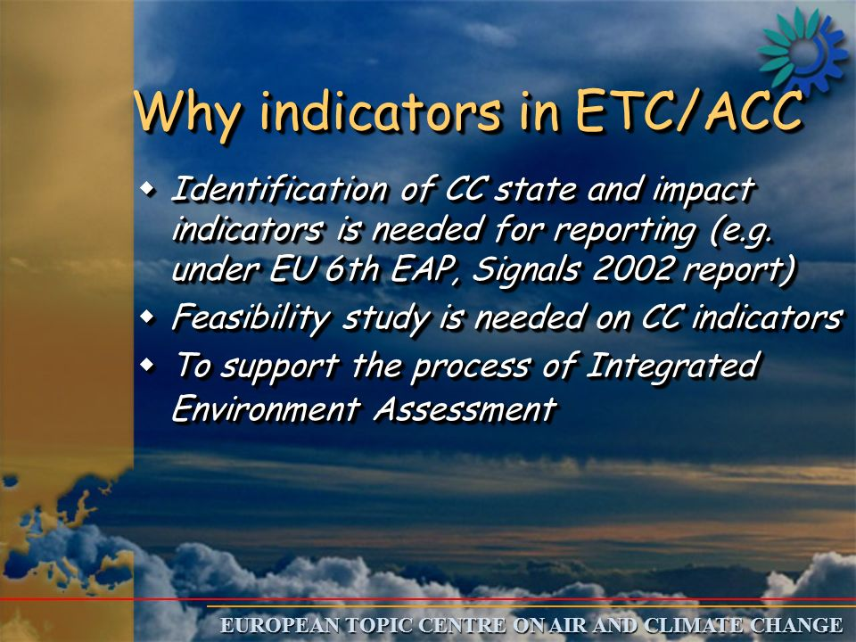 EUROPEAN TOPIC CENTRE ON AIR AND CLIMATE CHANGE Why indicators in ETC/ACC wIdentification of CC state and impact indicators is needed for reporting (e.g.