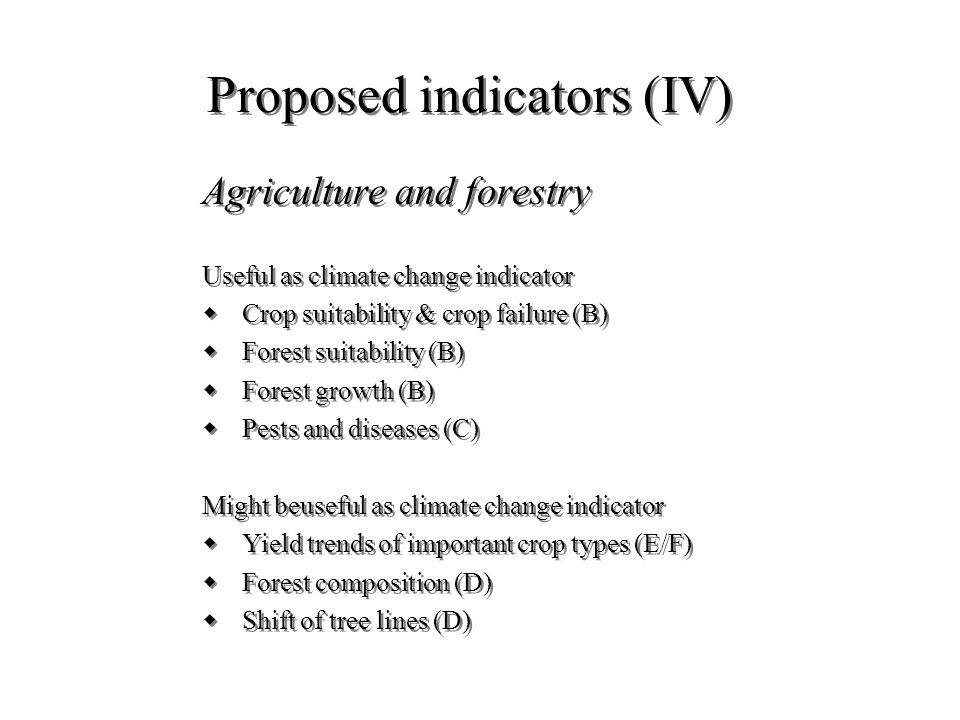 Proposed indicators (IV) Agriculture and forestry Useful as climate change indicator wCrop suitability & crop failure (B) wForest suitability (B) wFor