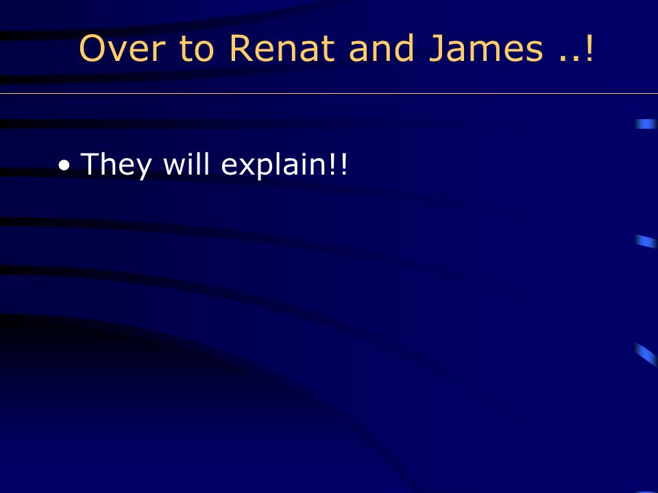 Over to Renat and James..! They will explain!!
