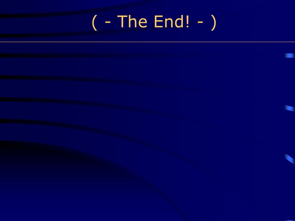 ( - The End! - )
