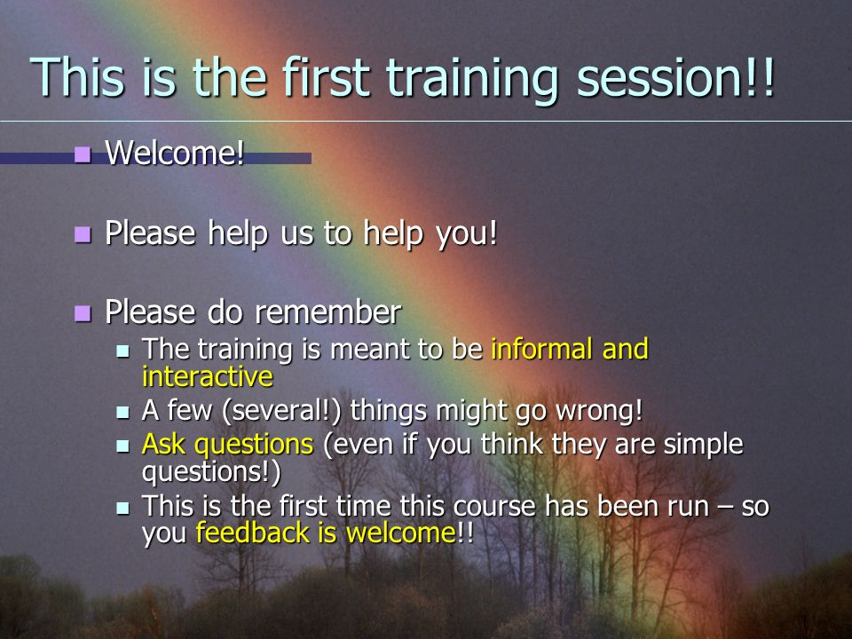 This is the first training session!. Welcome. Welcome.
