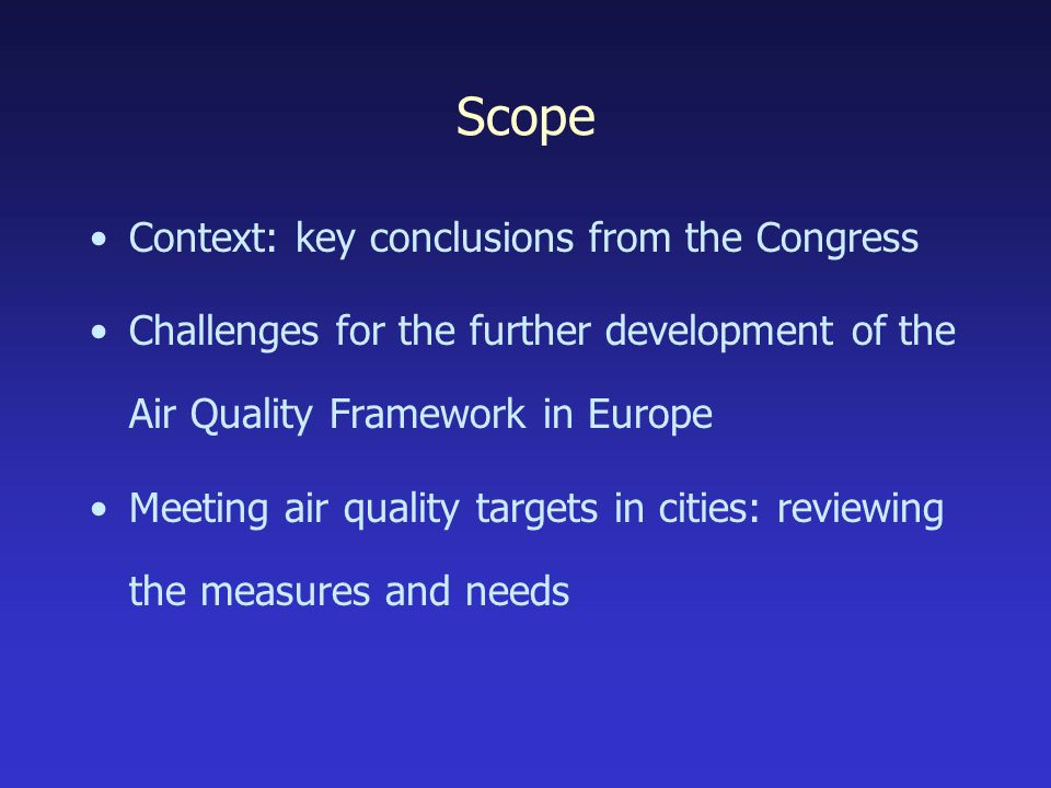 Scope Context: key conclusions from the Congress Challenges for the further development of the Air Quality Framework in Europe Meeting air quality targets in cities: reviewing the measures and needs