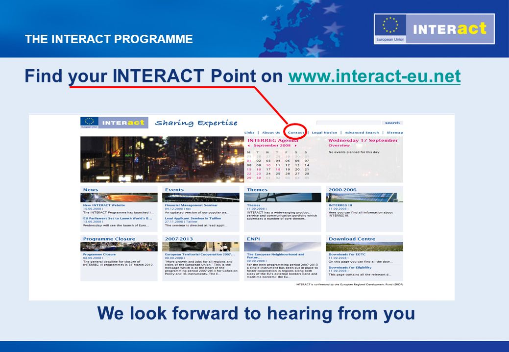 THE INTERACT PROGRAMME Find your INTERACT Point on www.interact-eu.netwww.interact-eu.net We look forward to hearing from you