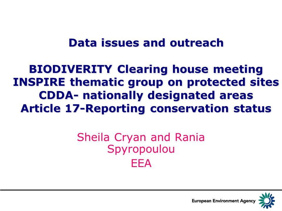 Data issues and outreach BIODIVERITY Clearing house meeting INSPIRE thematic group on protected sites CDDA- nationally designated areas Article 17-Rep