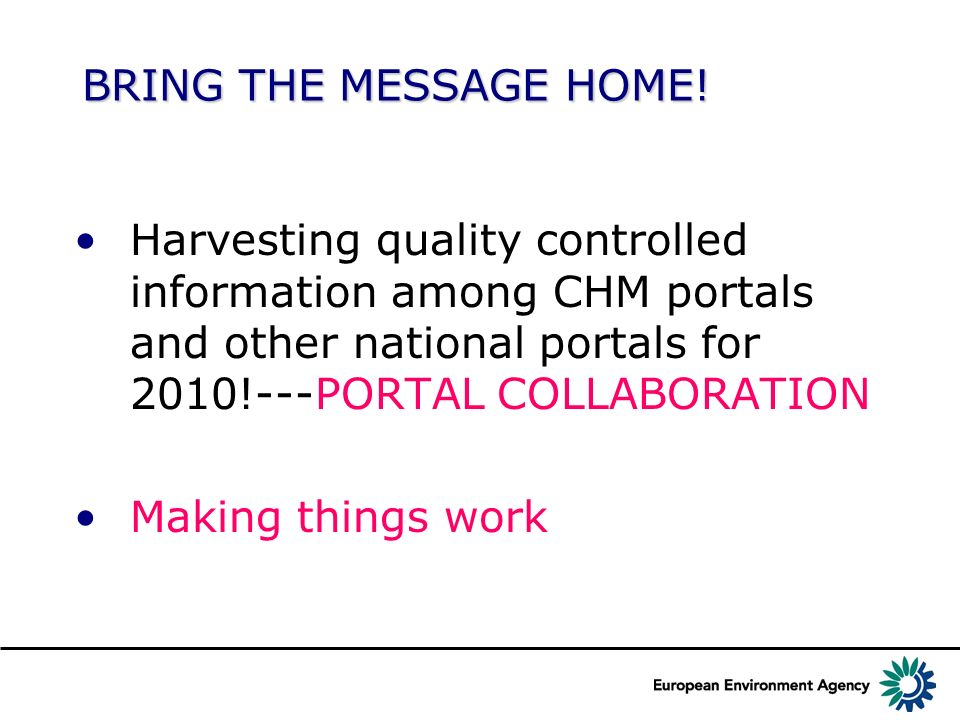 BRING THE MESSAGE HOME! Harvesting quality controlled information among CHM portals and other national portals for 2010!---PORTAL COLLABORATION Making