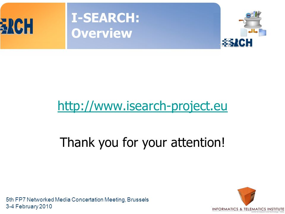 5th FP7 Networked Media Concertation Meeting, Brussels 3-4 February 2010 I-SEARCH: Overview   Thank you for your attention!
