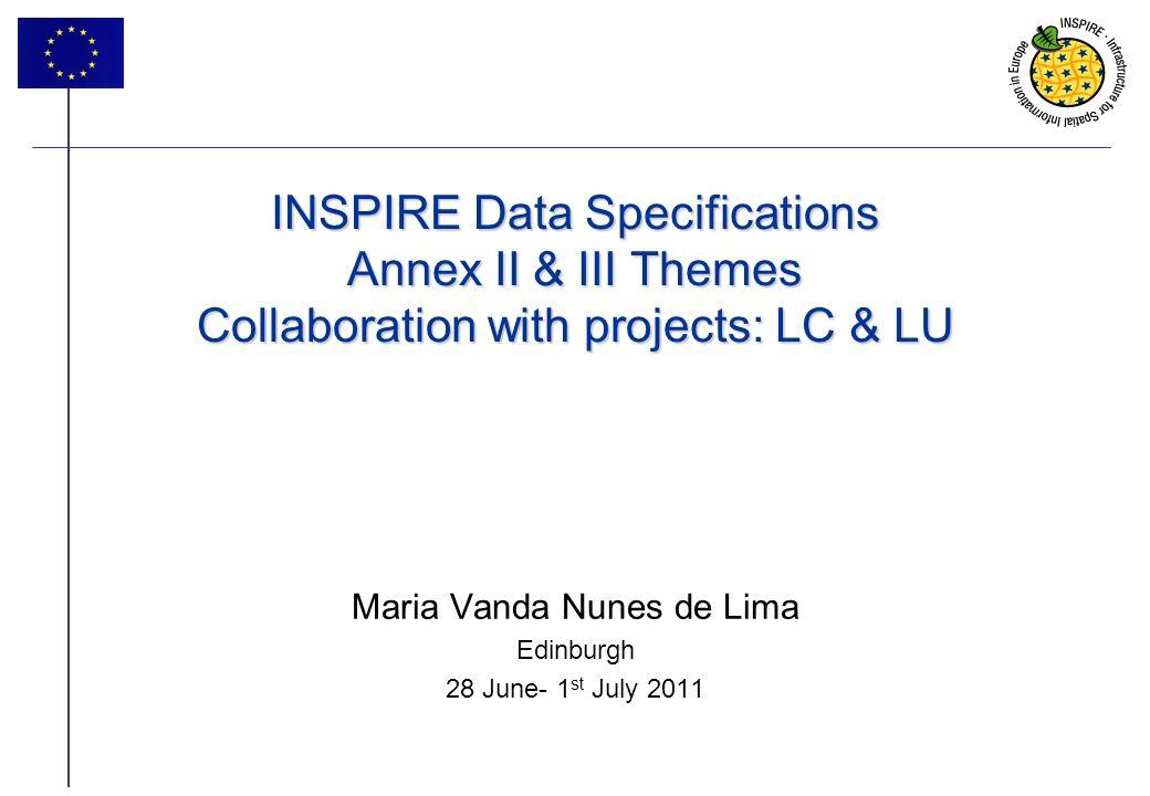 1 INSPIRE Data Specifications Annex II & III Themes Collaboration with projects: LC & LU Maria Vanda Nunes de Lima Edinburgh 28 June- 1 st July 2011