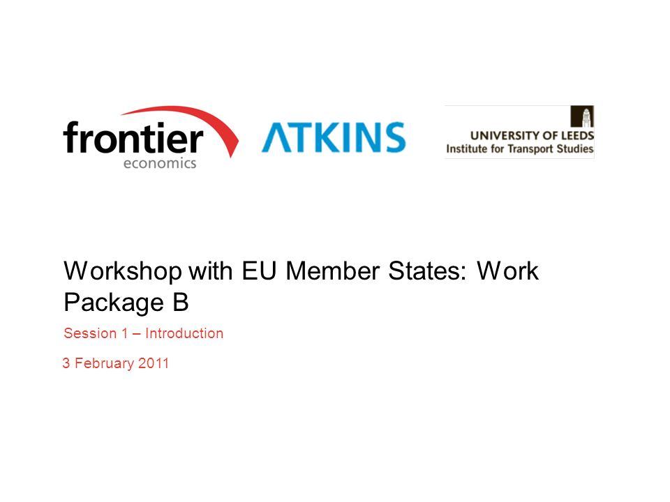 Workshop with EU Member States: Work Package B Session 1 – Introduction 3 February 2011