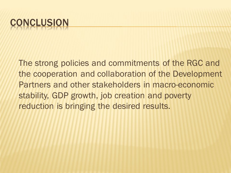 The strong policies and commitments of the RGC and the cooperation and collaboration of the Development Partners and other stakeholders in macro-econo