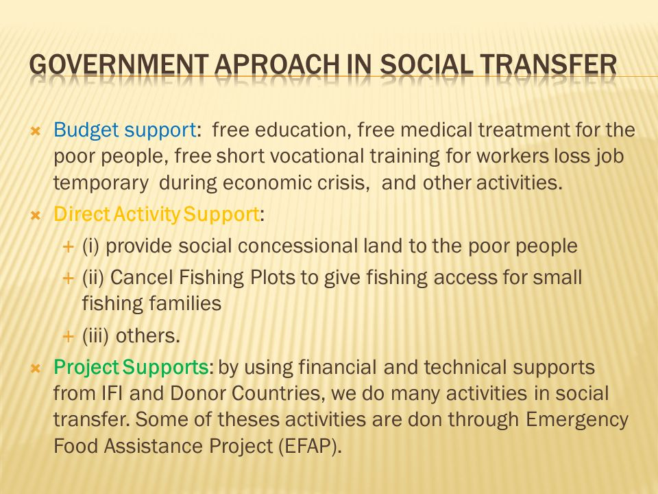 Budget support: free education, free medical treatment for the poor people, free short vocational training for workers loss job temporary during econo