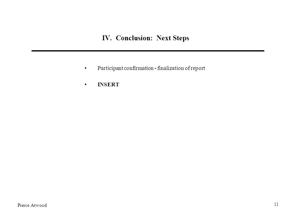 IV. Conclusion: Next Steps Participant confirmation - finalization of report INSERT Pierce Atwood 11