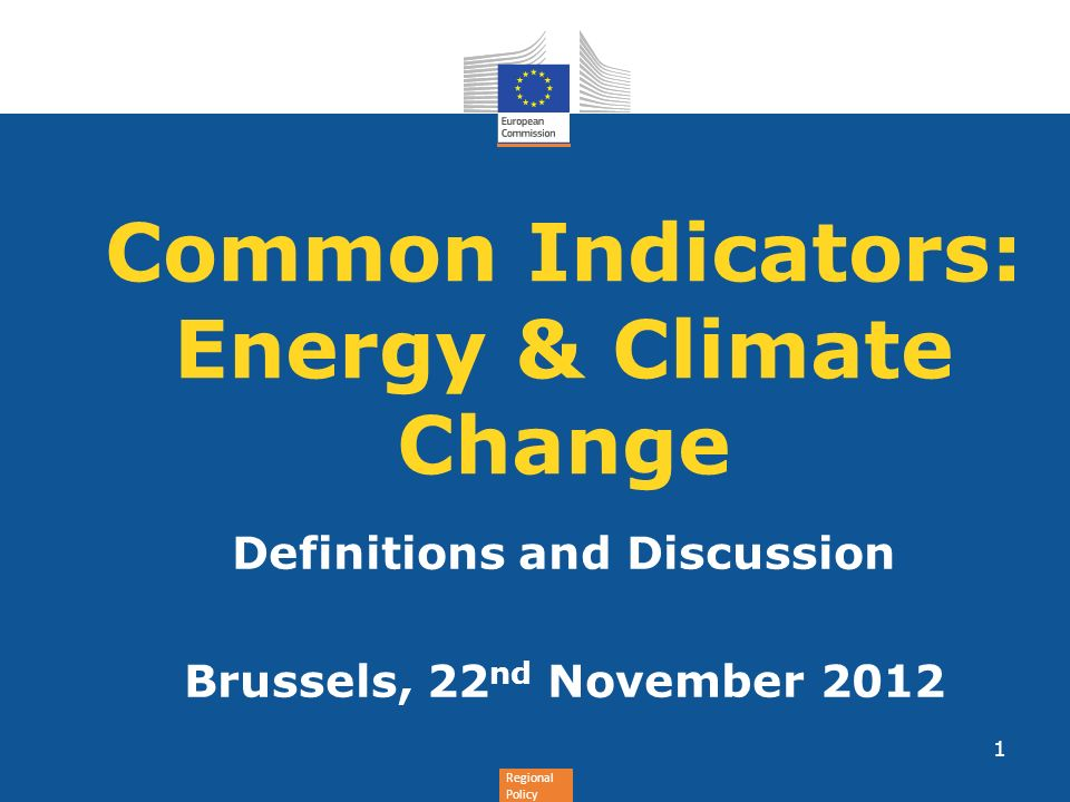 Regional Policy Common Indicators: Energy & Climate Change Definitions and Discussion Brussels, 22 nd November