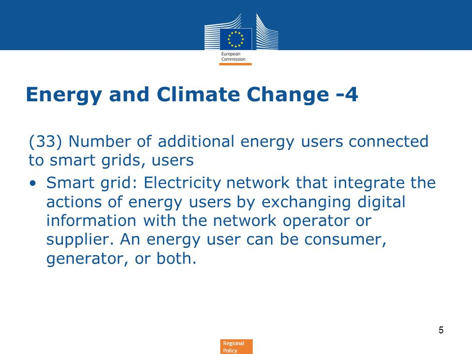 Regional Policy Energy and Climate Change -4 (33) Number of additional energy users connected to smart grids, users Smart grid: Electricity network that integrate the actions of energy users by exchanging digital information with the network operator or supplier.