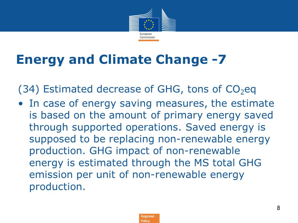 Regional Policy Energy and Climate Change -7 (34) Estimated decrease of GHG, tons of CO 2 eq In case of energy saving measures, the estimate is based on the amount of primary energy saved through supported operations.