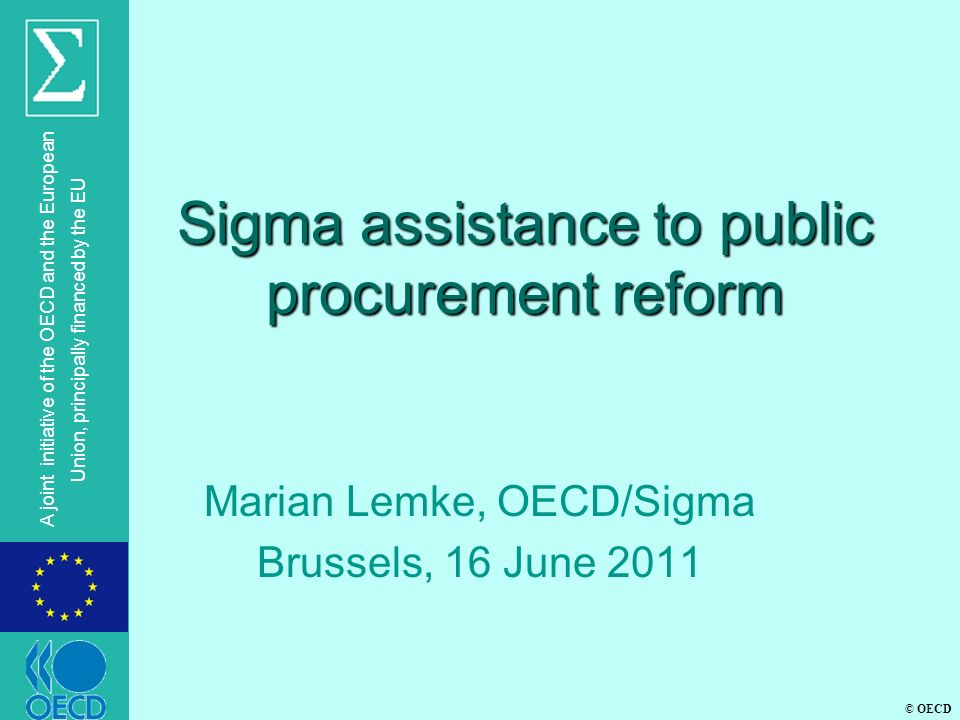 © OECD A joint initiative of the OECD and the European Union, principally financed by the EU Sigma assistance to public procurement reform Marian Lemk