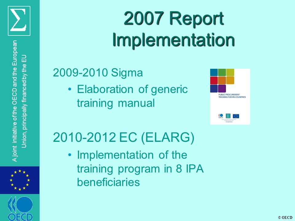© OECD A joint initiative of the OECD and the European Union, principally financed by the EU 2007 Report Implementation 2009-2010 Sigma Elaboration of