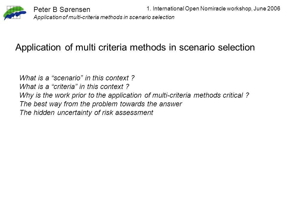 1. International Open Nomiracle workshop, June 2006 Application of multi criteria methods in scenario selection Peter B Sørensen Application of multi-