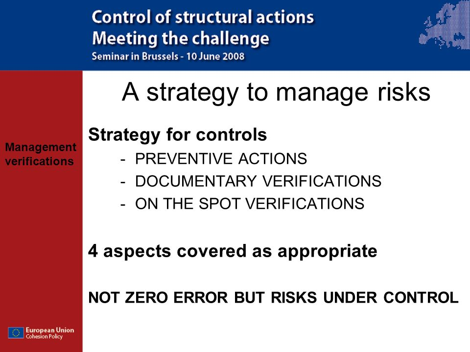 Management verifications A strategy to manage risks Strategy for controls -PREVENTIVE ACTIONS -DOCUMENTARY VERIFICATIONS -ON THE SPOT VERIFICATIONS 4