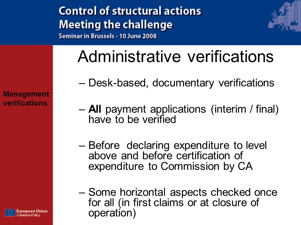 Management verifications Administrative verifications –Desk-based, documentary verifications –All payment applications (interim / final) have to be ve