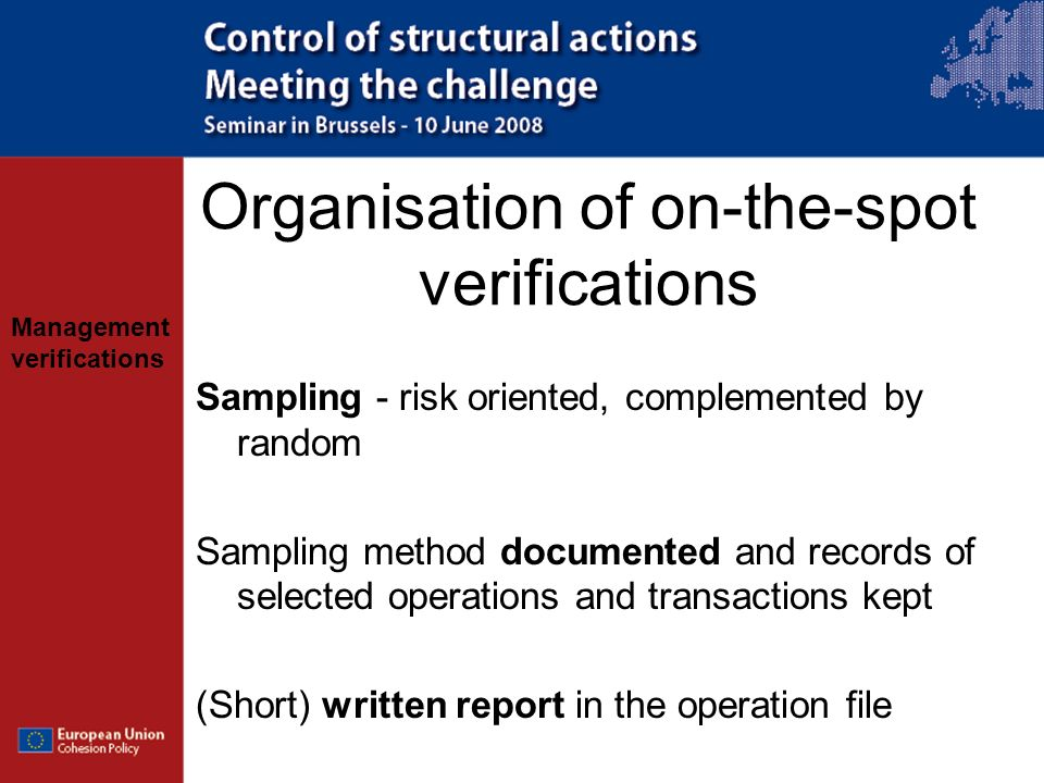 Management verifications Organisation of on-the-spot verifications Sampling - risk oriented, complemented by random Sampling method documented and rec