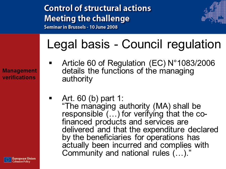 Management verifications Article 60 of Regulation (EC) N°1083/2006 details the functions of the managing authority Art. 60 (b) part 1: The managing au