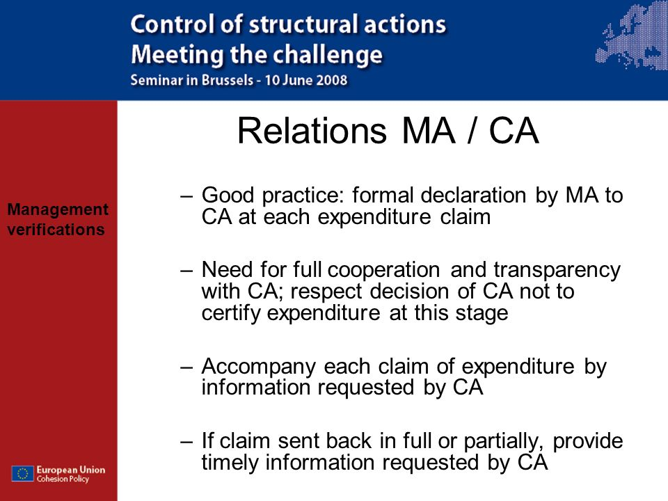 Management verifications Relations MA / CA –Good practice: formal declaration by MA to CA at each expenditure claim –Need for full cooperation and tra