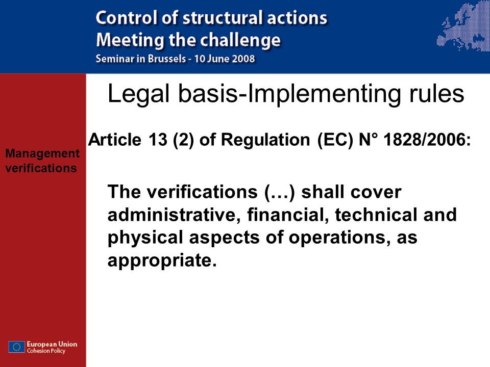 Management verifications Administrative verifications –Desk-based, documentary verifications –All payment applications (interim / final) have to be verified –Before declaring expenditure to level above and before certification of expenditure to Commission by CA –Some horizontal aspects checked once for all (in first claims or at closure of operation)