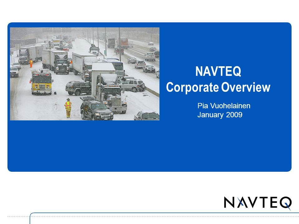 NAVTEQ Corporate Overview Pia Vuohelainen January 2009