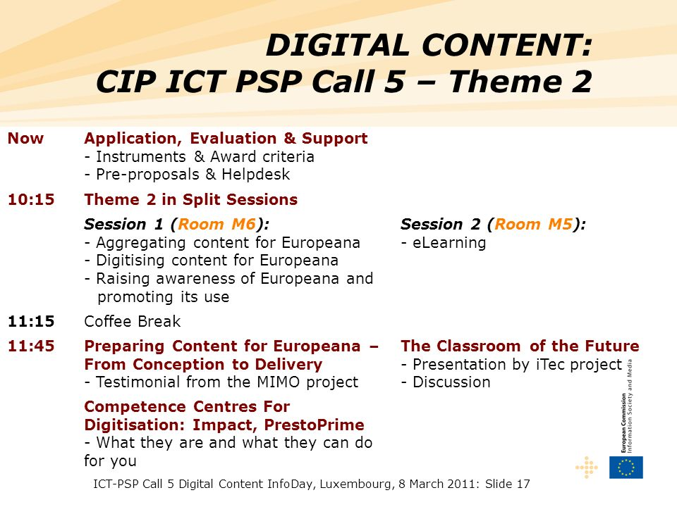 ICT-PSP Call 5 Digital Content InfoDay, Luxembourg, 8 March 2011: Slide 17 DIGITAL CONTENT: CIP ICT PSP Call 5 – Theme 2 NowApplication, Evaluation &
