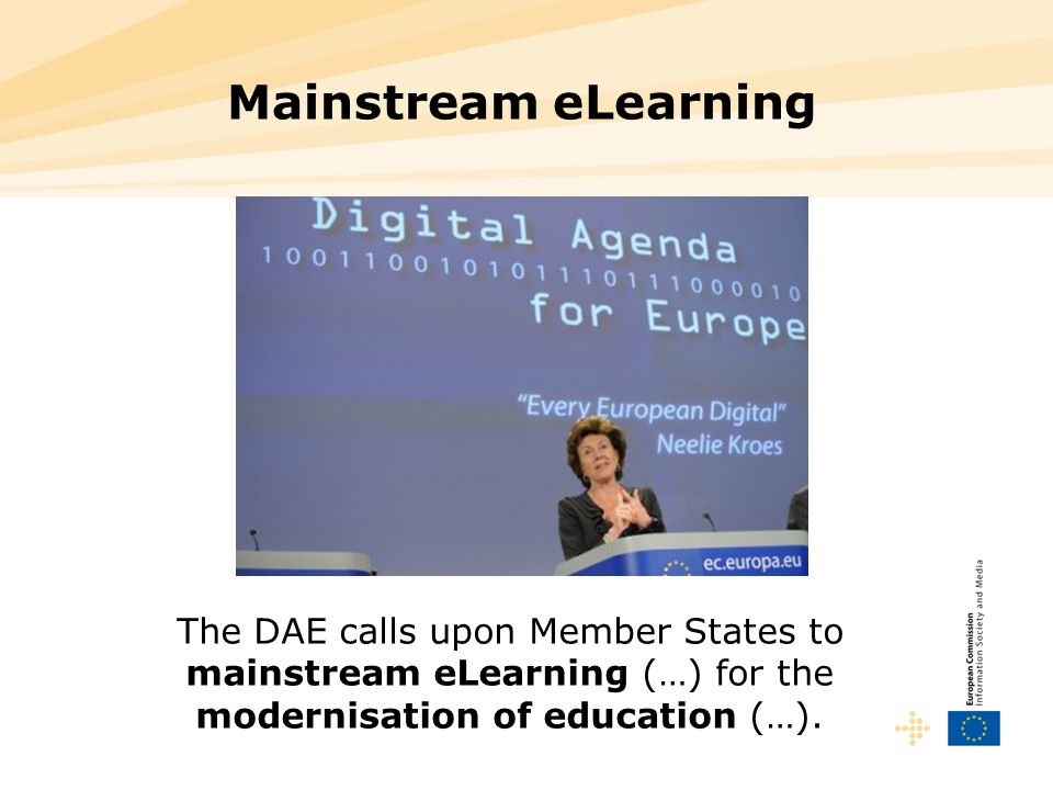 Mainstream eLearning The DAE calls upon Member States to mainstream eLearning (…) for the modernisation of education (…).