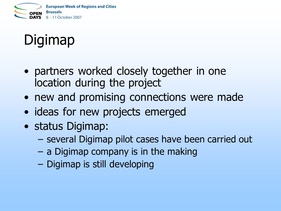 Digimap partners worked closely together in one location during the project new and promising connections were made ideas for new projects emerged status Digimap: –several Digimap pilot cases have been carried out –a Digimap company is in the making –Digimap is still developing