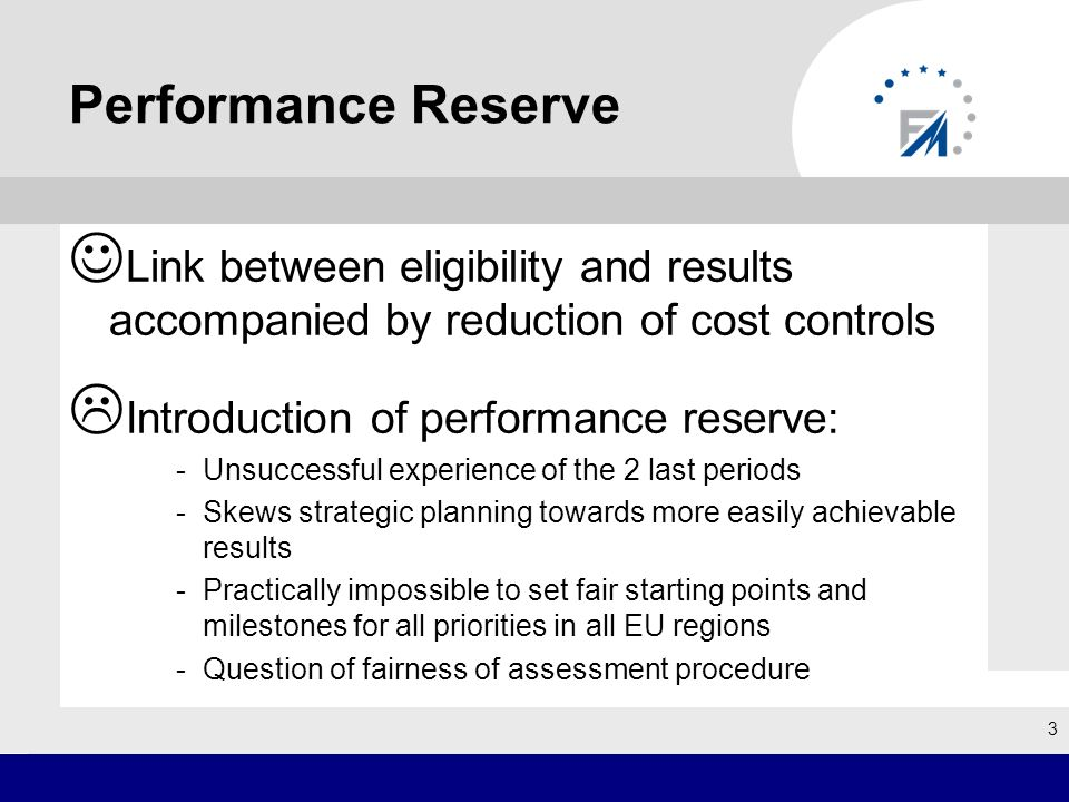 Performance Reserve Link between eligibility and results accompanied by reduction of cost controls Introduction of performance reserve: -Unsuccessful experience of the 2 last periods -Skews strategic planning towards more easily achievable results -Practically impossible to set fair starting points and milestones for all priorities in all EU regions -Question of fairness of assessment procedure 3