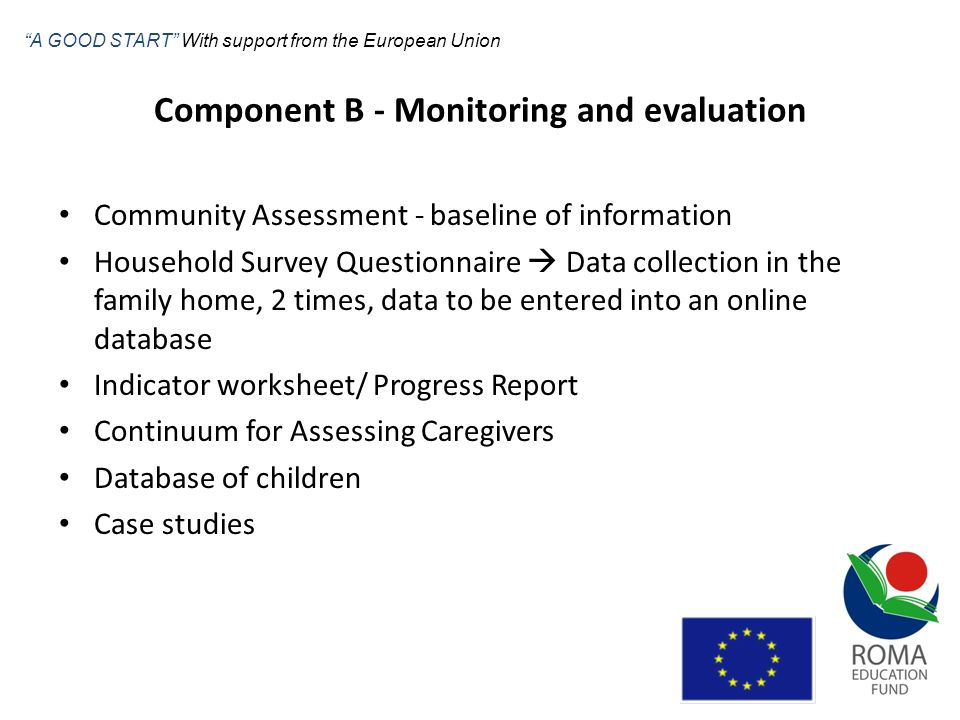 Component B - Monitoring and evaluation Community Assessment - baseline of information Household Survey Questionnaire Data collection in the family ho