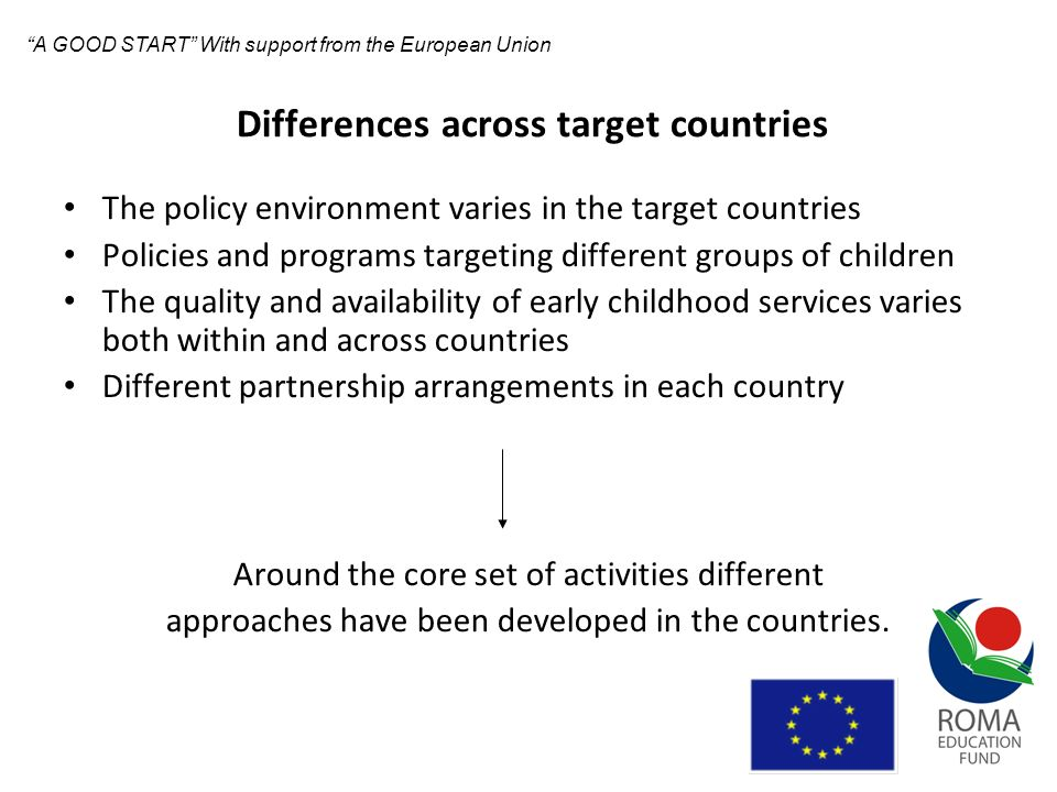 Differences across target countries The policy environment varies in the target countries Policies and programs targeting different groups of children
