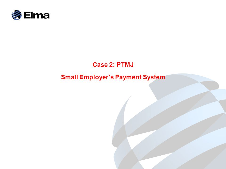 Case 2: PTMJ Small Employers Payment System