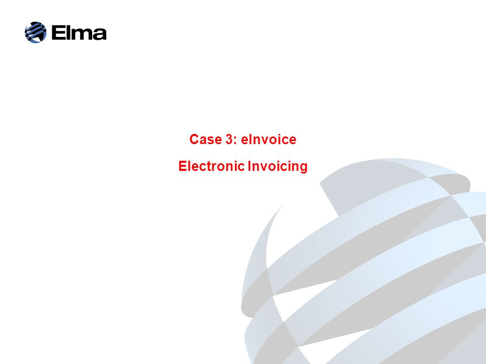 Case 3: eInvoice Electronic Invoicing