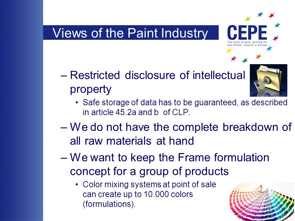 Views of the Paint Industry –Restricted disclosure of intellectual property Safe storage of data has to be guaranteed, as described in article 45.2a and b of CLP.