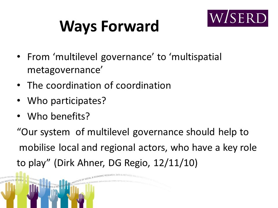 Ways Forward From multilevel governance to multispatial metagovernance The coordination of coordination Who participates.