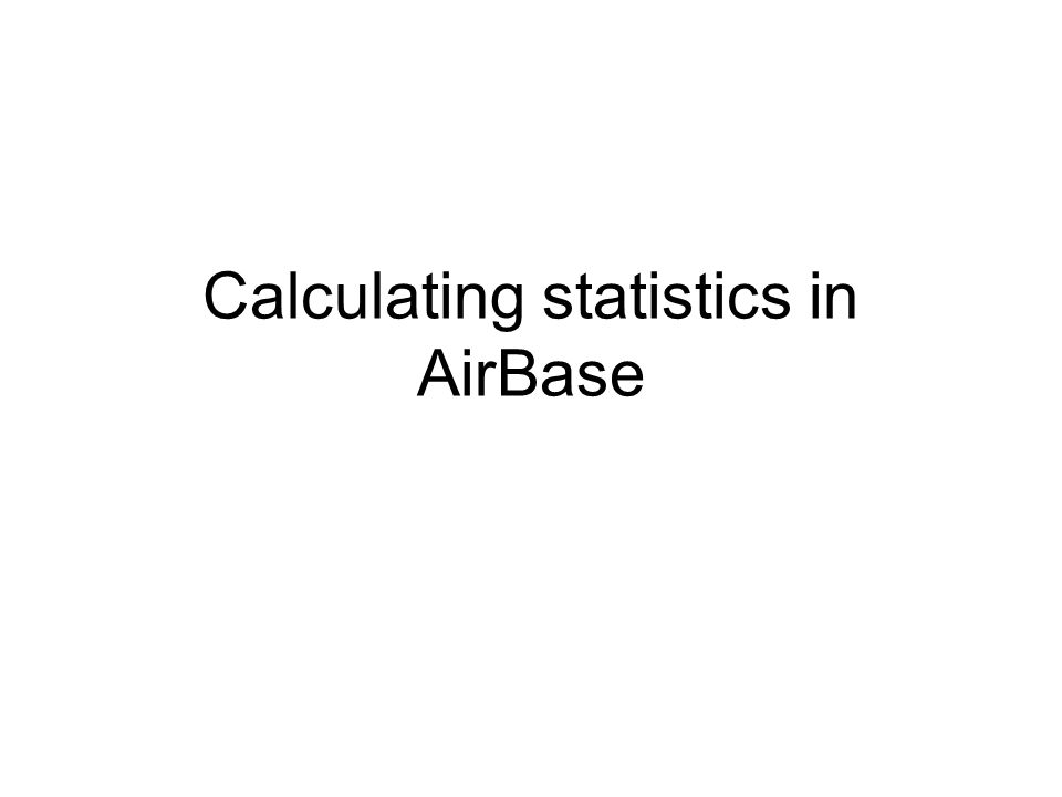 Calculating statistics in AirBase
