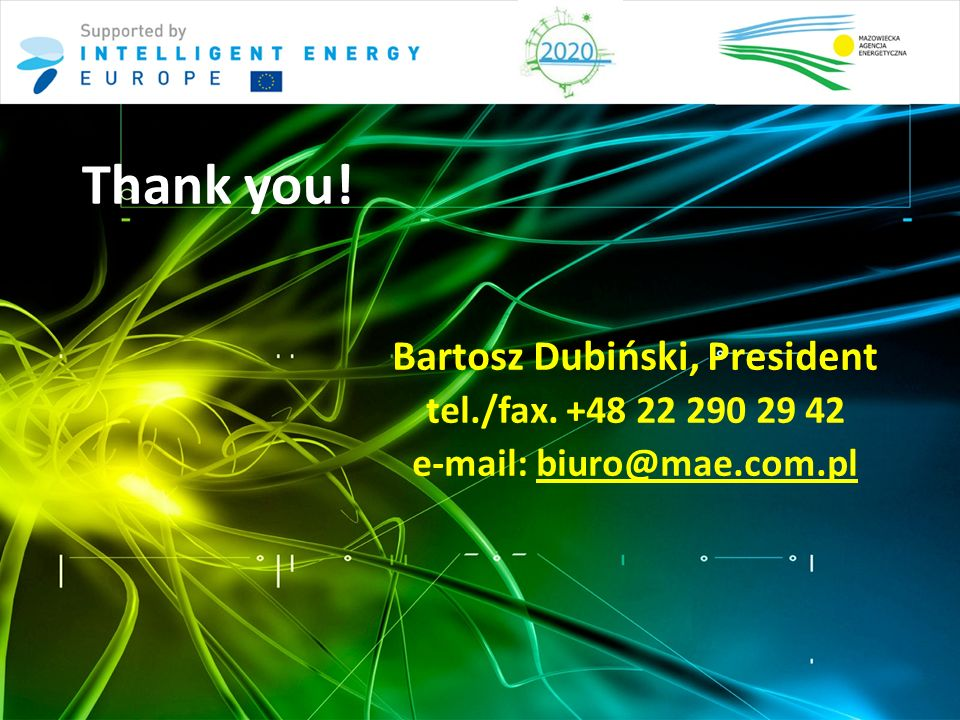 Thank you! Bartosz Dubiński, President tel./fax. +48 22 290 29 42 e-mail: biuro@mae.com.pl