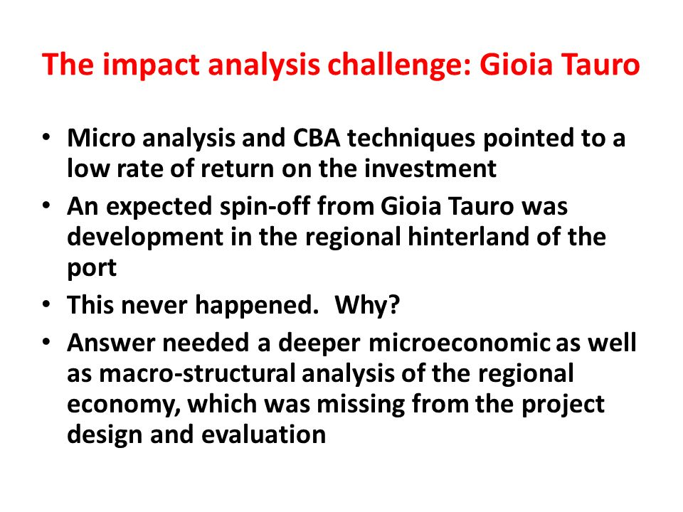 The impact analysis challenge: Gioia Tauro Micro analysis and CBA techniques pointed to a low rate of return on the investment An expected spin-off fr