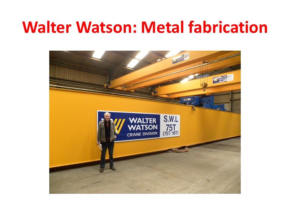 Walter Watson: Metal fabrication