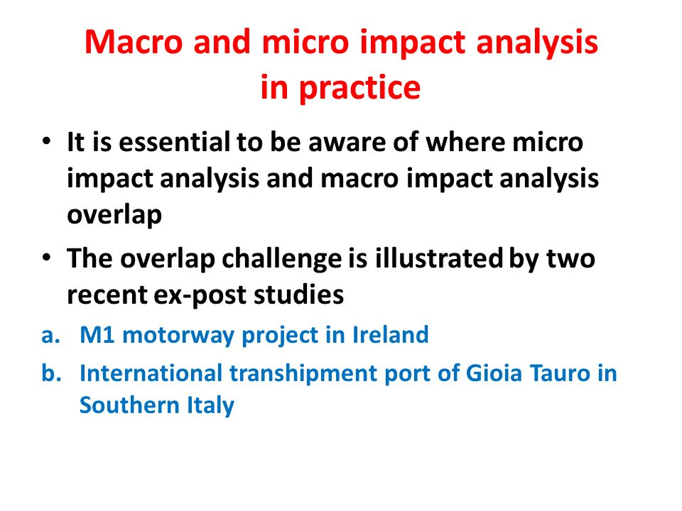 Macro and micro impact analysis in practice It is essential to be aware of where micro impact analysis and macro impact analysis overlap The overlap c