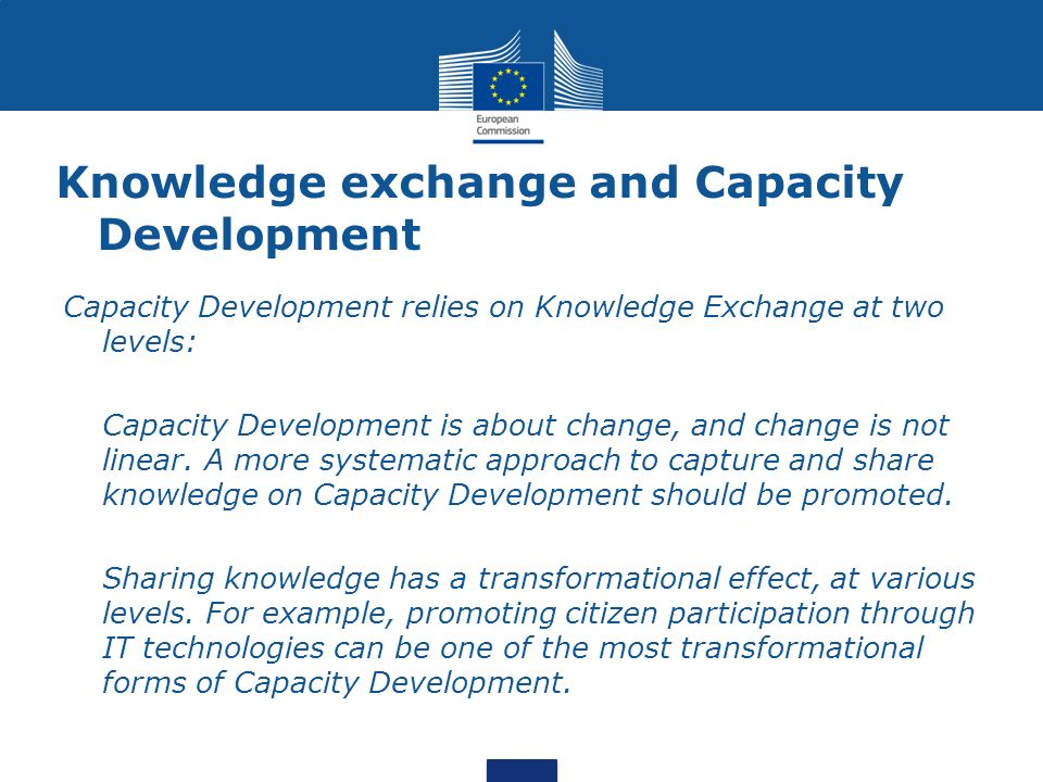 Knowledge exchange and Capacity Development Capacity Development relies on Knowledge Exchange at two levels: Capacity Development is about change, and change is not linear.
