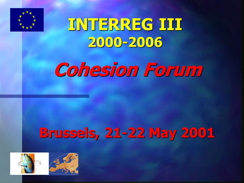 INTERREG III 2000-2006 Cohesion Forum Brussels, 21-22 May 2001