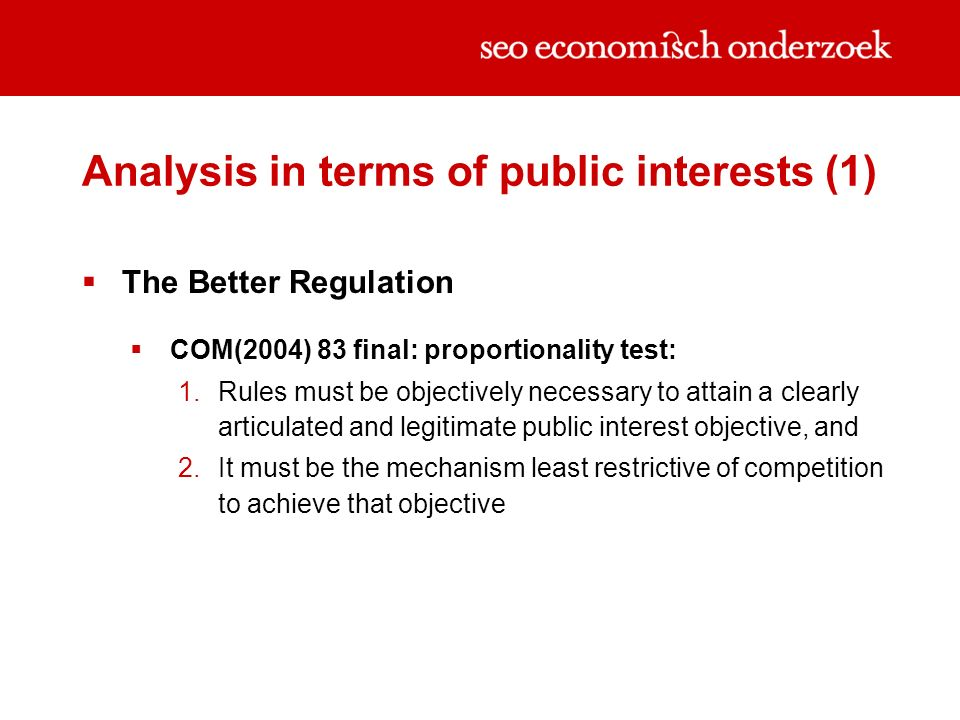 Analysis in terms of public interests (1) The Better Regulation COM(2004) 83 final: proportionality test: Rules must be objectively necessary to attai